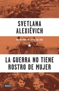 La guerra no tiene rostro de mujer de Svetlana Alexievich